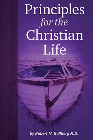 Principles for the Christian Life af Robert M Gullberg
