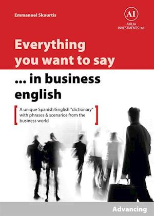 Everything You Want to Say in Business English : Advancing in Spanish af Emmanuel Skourtis
