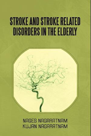 Stroke and Stroke Related Disorders in the Elderly af Nages Nagaratnam, Kujan Nagaratnam
