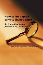 How to Be a Good Private Investigator af Dahn Batchelor