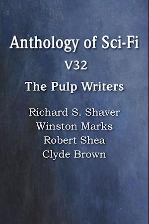 Anthology of Sci-Fi V32, the Pulp Writers af Robert Shea, Winston Marks, Clyde Brown