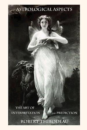 Bog, paperback Astrological Aspects - The Art of Interpretation and Prediction af Robert James Thibodeau