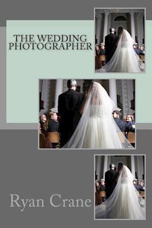 The Wedding Photographer af Ryan D. Crane
