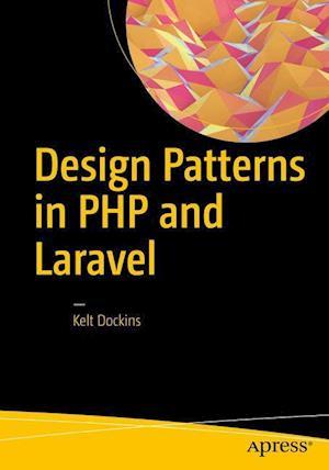 Bog, hardback Design Patterns in PHP and Laravel af Kelt Dockins