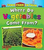Where Do Vegetables Come From? (From Farm to Fork Where Does My Food Come From)