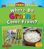Where Do Grains Come From? (From Farm to Fork Where Does My Food Come From)
