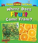 Where Does Fruit Come From? (From Farm to Fork Where Does My Food Come From)
