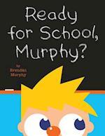 Ready for School, Murphy? af Brendan Murphy