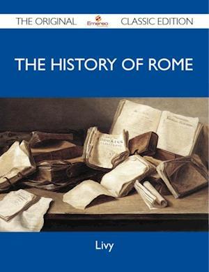History of Rome - The Original Classic Edition af Livy Livy