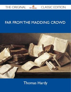 Far from the Madding Crowd - The Original Classic Edition af Hardy Thomas