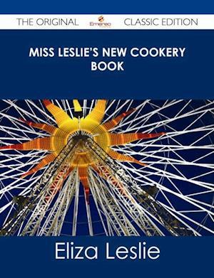 Miss Leslie's New Cookery Book - The Original Classic Edition af Eliza Leslie