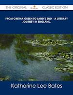 From Gretna Green to Land's End - A Literary Journey in England. - The Original Classic Edition af Katharine Lee Bates