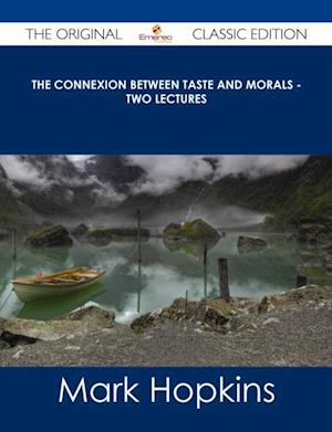 Connexion Between Taste and Morals - Two lectures - The Original Classic Edition af Mark Hopkins