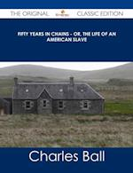 Fifty Years in Chains - Or, the Life of an American Slave - The Original Classic Edition af Charles Ball