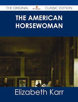 American Horsewoman - The Original Classic Edition af Elizabeth Karr