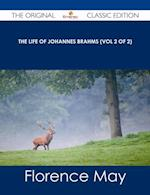 life of Johannes Brahms (Vol 2 of 2) - The Original Classic Edition af Florence May
