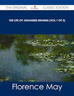 Life of Johannes Brahms (Vol 1 of 2) - The Original Classic Edition af Florence May