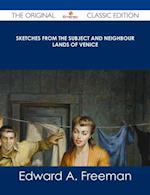 Sketches from the Subject and Neighbour Lands of Venice - The Original Classic Edition af Edward A Freeman