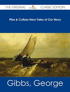 Pike & Cutlass Hero Tales of Our Navy - The Original Classic Edition af George Gibbs