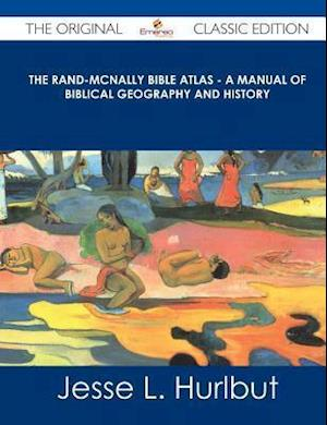 The Rand-McNally Bible Atlas - A Manual of Biblical Geography and History - The Original Classic Edition af Jesse L. Hurlbut
