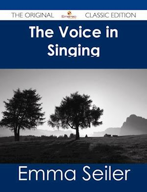 Voice in Singing - The Original Classic Edition af Emma Seiler
