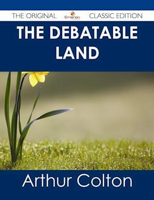 Debatable Land - The Original Classic Edition af Arthur Colton