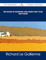 Maker of Rainbows And other Fairy-tales and Fables - The Original Classic Edition af Richard Le Gallienne