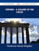 Stephen - A Soldier of the Cross - The Original Classic Edition af Florence Morse Kingsley