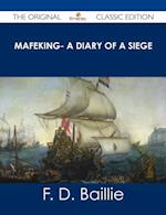 Mafeking- A Diary of a Siege - The Original Classic Edition af F. D. Baillie