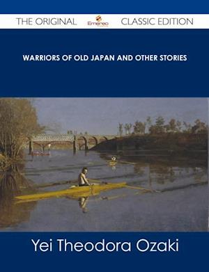 Warriors of Old Japan and Other Stories - The Original Classic Edition af Yei Theodora Ozaki