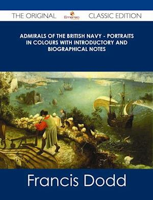 Admirals of the British Navy - Portraits in Colours with Introductory and Biographical Notes - The Original Classic Edition af Francis Dodd