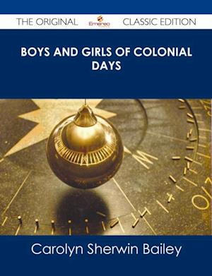 Boys and Girls of Colonial Days - The Original Classic Edition af Carolyn Sherwin Bailey