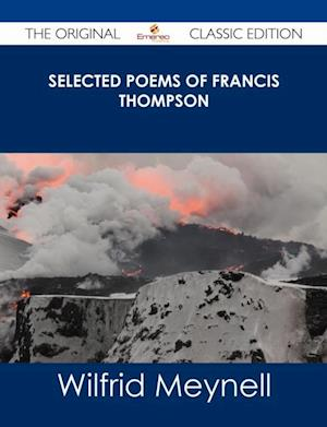 Selected Poems of Francis Thompson - The Original Classic Edition af Wilfrid Meynell