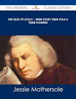 Isles of Scilly - Their Story their Folk & their Flowers - The Original Classic Edition af Jessie Mothersole