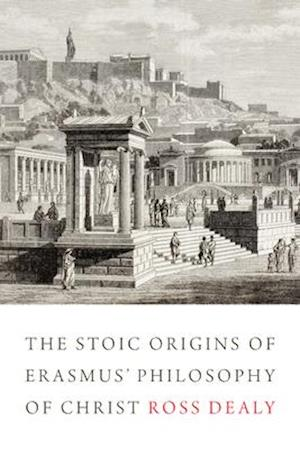 Bog, hardback The Stoic Origins of Erasmus' Philosophy of Christ af Ross Dealy