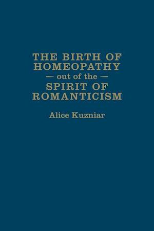 The Birth of Homeopathy Out of the Spirit of Romanticism af Alice Kuzniar