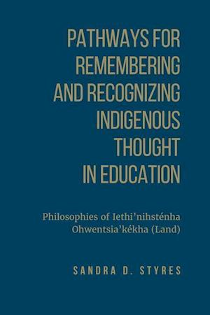 Pathways for Remembering and Recognizing Indigenous Thought in Education af Sandra Styres