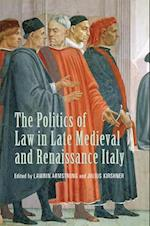 The Politics of Law in Late Medieval and Renaissance Italy (Toronto Studies in Medieval Law)