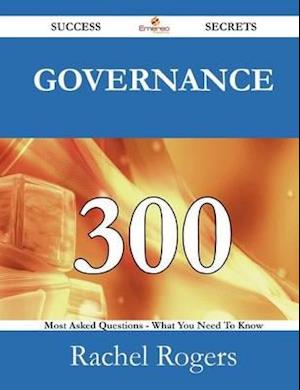 Governance 300 Success Secrets - 300 Most Asked Questions on Governance - What You Need to Know af Rachel Rogers