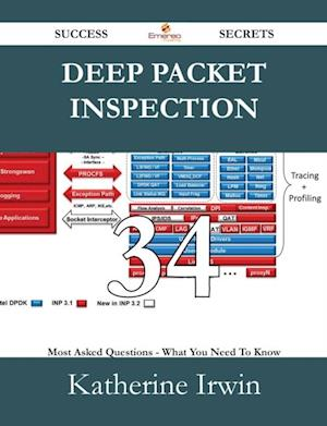 Deep Packet Inspection 34 Success Secrets - 34 Most Asked Questions On Deep Packet Inspection - What You Need To Know af Katherine Irwin