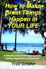 How to Make Great Things Happen in Your Life af Fred Schafer