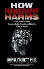 How Pornography Harms af Ph. D. John D. Foubert