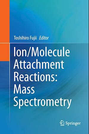 Bog, paperback Ion/Molecule Attachment Reactions: Mass Spectrometry af Toshihiro Fujii