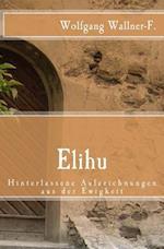 Elihu - Hinterlassene Aufzeichnungen Aus Der Ewigkeit af Wolfgang Wallner-F