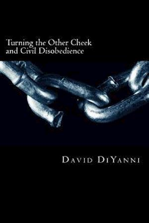 Turning the Other Cheek and Civil Disobedience af David DiYanni