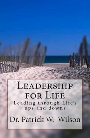 Leadership for Life af Dr Patrick W. Wilson
