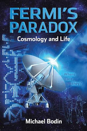 Fermi's Paradox Cosmology and Life af Michael Bodin