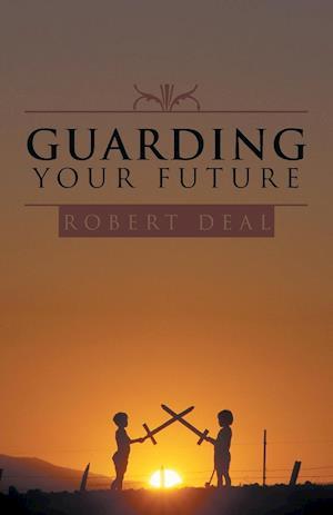 Guarding Your Future af Robert Deal