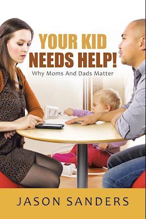 Your Kid Needs Help! af Jason Sanders