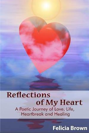 Reflections of My Heart af Felicia Brown